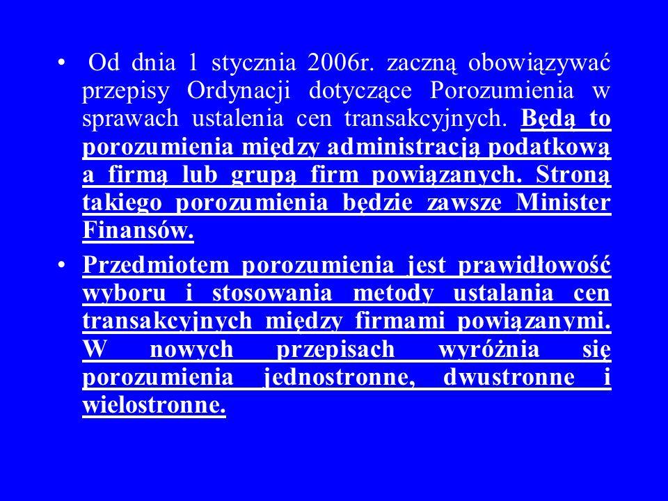 Od dnia 1 stycznia 2006r. zaczną obowiązywać przepisy Ordynacji dotyczące Porozumienia w sprawach ustalenia cen transakcyjnych. Będą to porozumienia m