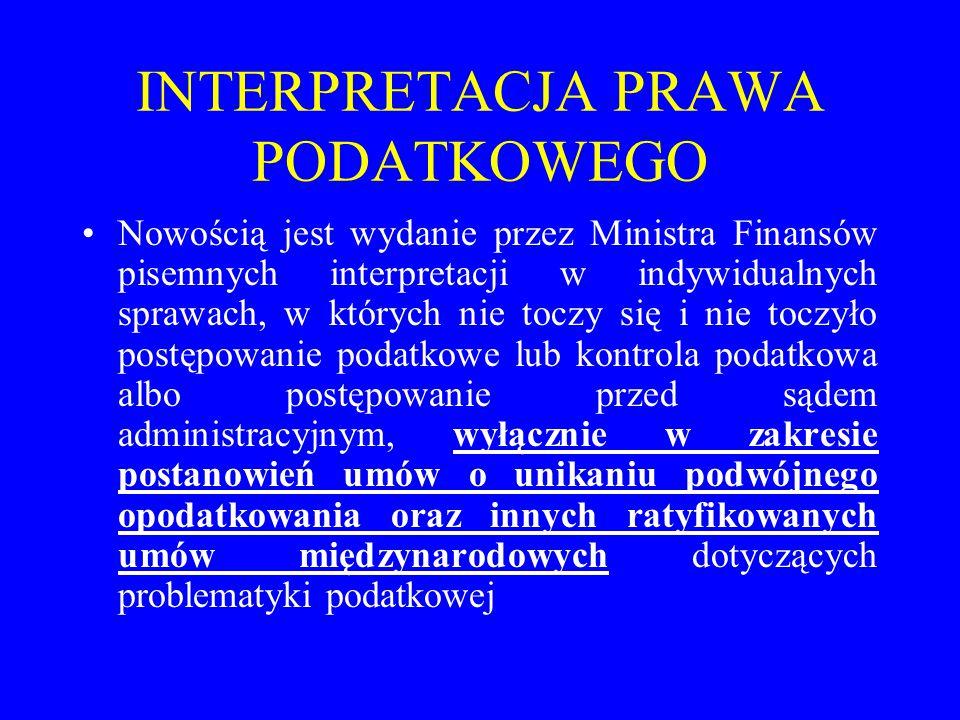 INTERPRETACJA PRAWA PODATKOWEGO Nowością jest wydanie przez Ministra Finansów pisemnych interpretacji w indywidualnych sprawach, w których nie toczy s
