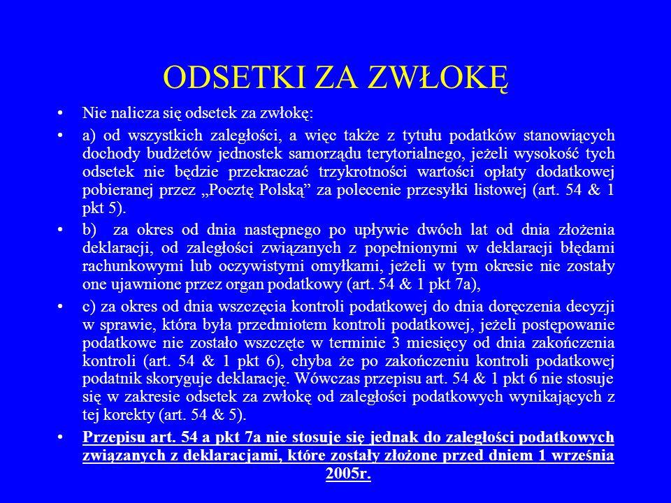 """ODSETKI ZA ZWŁOKĘ Nie nalicza się odsetek za zwłokę: a) od wszystkich zaległości, a więc także z tytułu podatków stanowiących dochody budżetów jednostek samorządu terytorialnego, jeżeli wysokość tych odsetek nie będzie przekraczać trzykrotności wartości opłaty dodatkowej pobieranej przez """"Pocztę Polską za polecenie przesyłki listowej (art."""