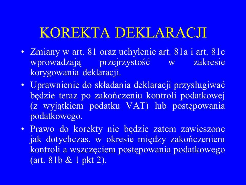 KOREKTA DEKLARACJI Zmiany w art. 81 oraz uchylenie art. 81a i art. 81c wprowadzają przejrzystość w zakresie korygowania deklaracji. Uprawnienie do skł
