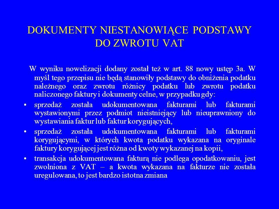 DOKUMENTY NIESTANOWIĄCE PODSTAWY DO ZWROTU VAT W wyniku nowelizacji dodany został też w art.