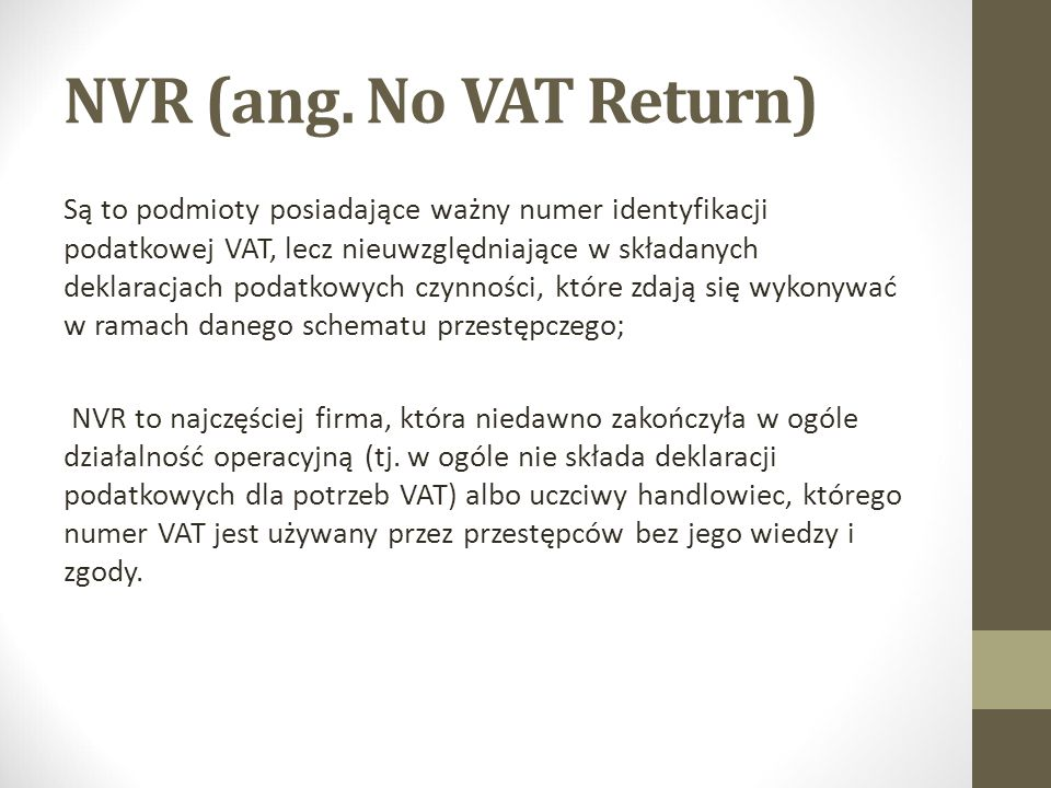 NVR (ang. No VAT Return) Są to podmioty posiadające ważny numer identyfikacji podatkowej VAT, lecz nieuwzględniające w składanych deklaracjach podatko