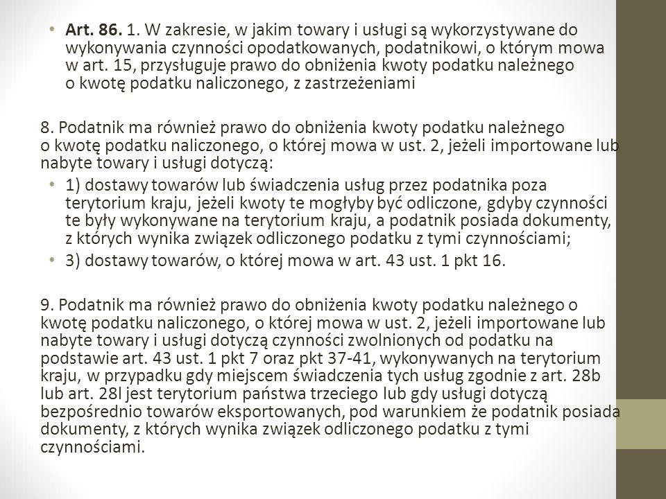 Art. 86. 1. W zakresie, w jakim towary i usługi są wykorzystywane do wykonywania czynności opodatkowanych, podatnikowi, o którym mowa w art. 15, przys