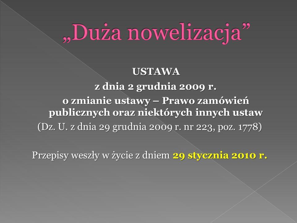USTAWA z dnia 2 grudnia 2009 r. o zmianie ustawy – Prawo zamówień publicznych oraz niektórych innych ustaw (Dz. U. z dnia 29 grudnia 2009 r. nr 223, p