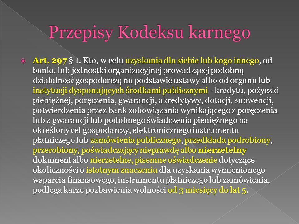  Art. 297 § 1. Kto, w celu uzyskania dla siebie lub kogo innego, od banku lub jednostki organizacyjnej prowadzącej podobną działalność gospodarczą na