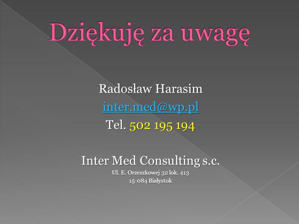 Radosław Harasim inter.med@wp.pl Tel. 502 195 194 Inter Med Consulting s.c. Ul. E. Orzeszkowej 32 lok. 413 15-084 Białystok
