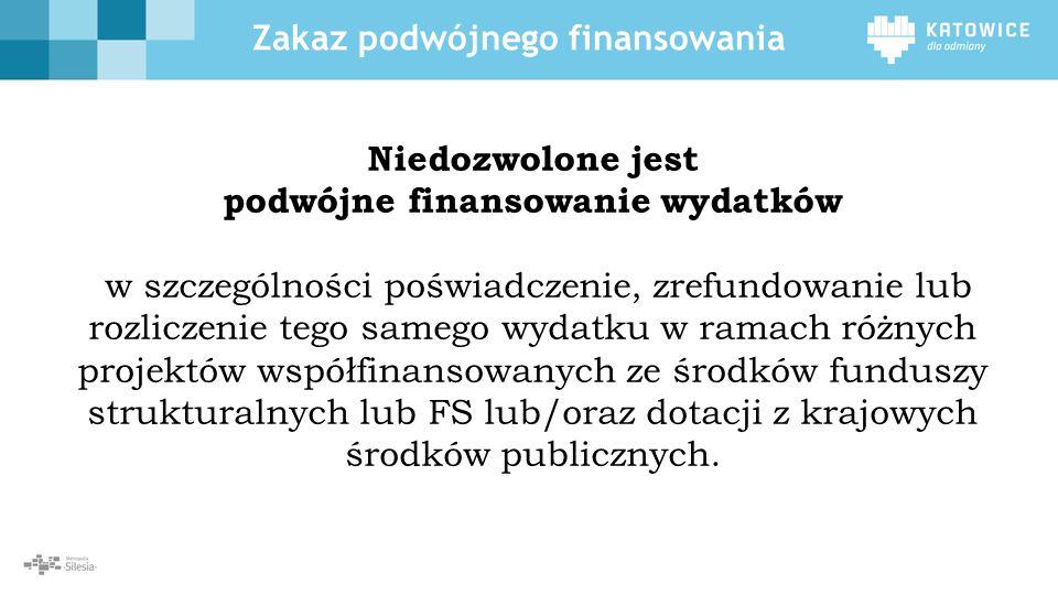 Zakaz podwójnego finansowania Niedozwolone jest podwójne finansowanie wydatków w szczególności poświadczenie, zrefundowanie lub rozliczenie tego samego wydatku w ramach różnych projektów współfinansowanych ze środków funduszy strukturalnych lub FS lub/oraz dotacji z krajowych środków publicznych.