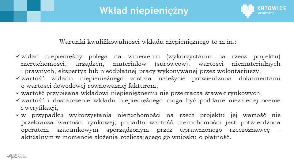 Wkład niepieniężny Warunki kwalifikowalności wkładu niepieniężnego to m.in.: wkład niepieniężny polega na wniesieniu (wykorzystaniu na rzecz projektu)