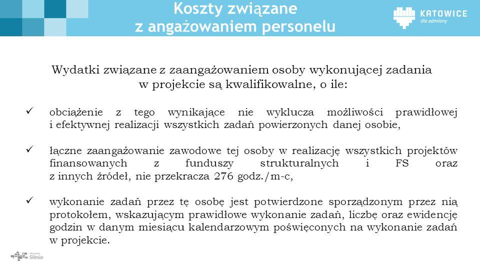 Koszty związane z angażowaniem personelu Wydatki związane z zaangażowaniem osoby wykonującej zadania w projekcie są kwalifikowalne, o ile: obciążenie z tego wynikające nie wyklucza możliwości prawidłowej i efektywnej realizacji wszystkich zadań powierzonych danej osobie, łączne zaangażowanie zawodowe tej osoby w realizację wszystkich projektów finansowanych z funduszy strukturalnych i FS oraz z innych źródeł, nie przekracza 276 godz./m-c, wykonanie zadań przez tę osobę jest potwierdzone sporządzonym przez nią protokołem, wskazującym prawidłowe wykonanie zadań, liczbę oraz ewidencję godzin w danym miesiącu kalendarzowym poświęconych na wykonanie zadań w projekcie.