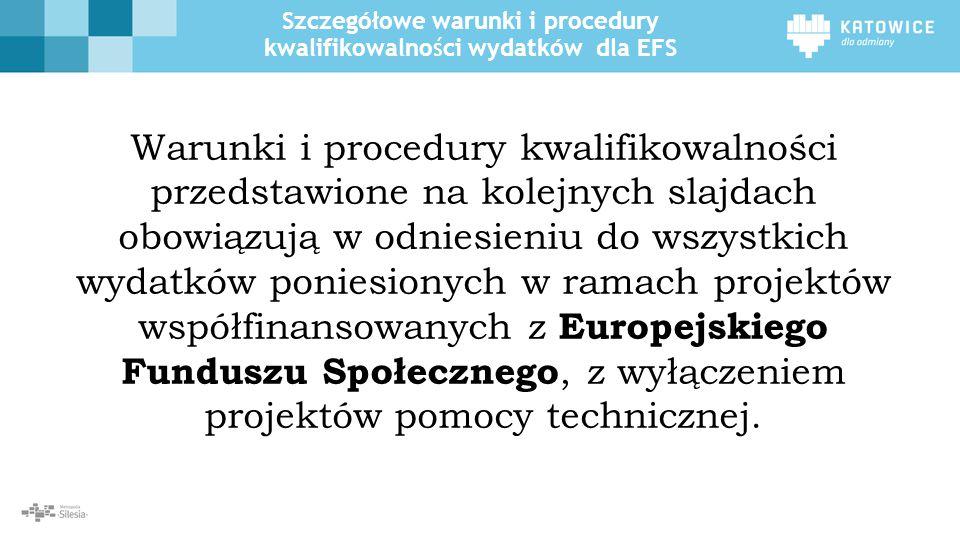 Szczegółowe warunki i procedury kwalifikowalności wydatków dla EFS Warunki i procedury kwalifikowalności przedstawione na kolejnych slajdach obowiązują w odniesieniu do wszystkich wydatków poniesionych w ramach projektów współfinansowanych z Europejskiego Funduszu Społecznego, z wyłączeniem projektów pomocy technicznej.