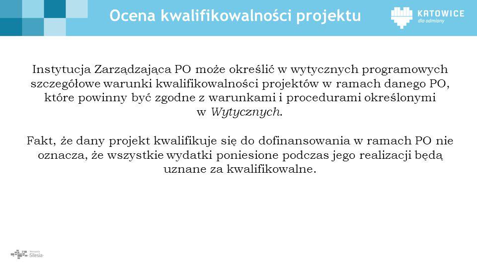 Ocena kwalifikowalności projektu Instytucja Zarządzająca PO może określić w wytycznych programowych szczegółowe warunki kwalifikowalności projektów w
