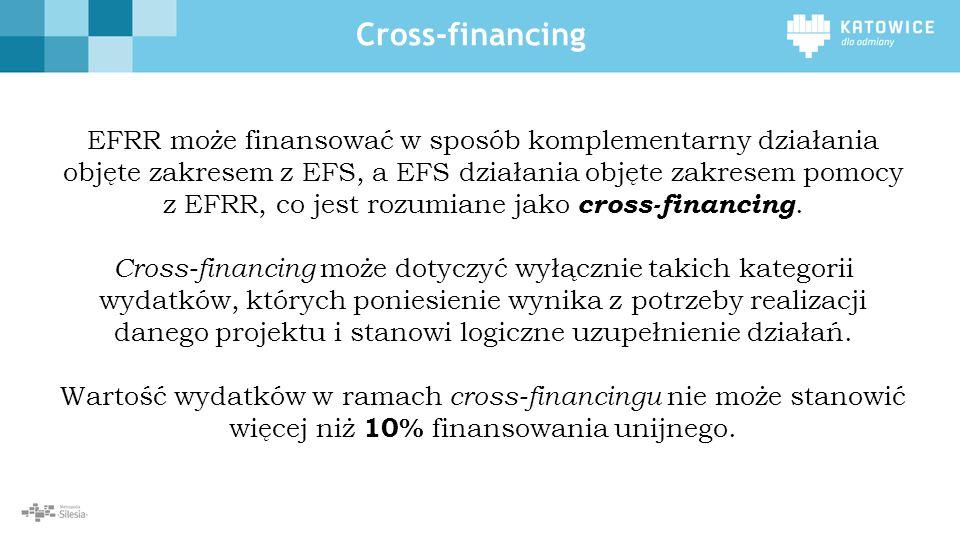 Cross-financing EFRR może finansować w sposób komplementarny działania objęte zakresem z EFS, a EFS działania objęte zakresem pomocy z EFRR, co jest r