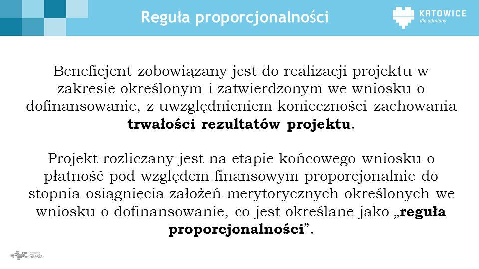 Reguła proporcjonalności Beneficjent zobowiązany jest do realizacji projektu w zakresie określonym i zatwierdzonym we wniosku o dofinansowanie, z uwzg
