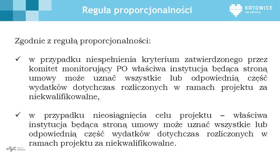 Reguła proporcjonalności Zgodnie z regułą proporcjonalności: w przypadku niespełnienia kryterium zatwierdzonego przez komitet monitorujący PO właściwa
