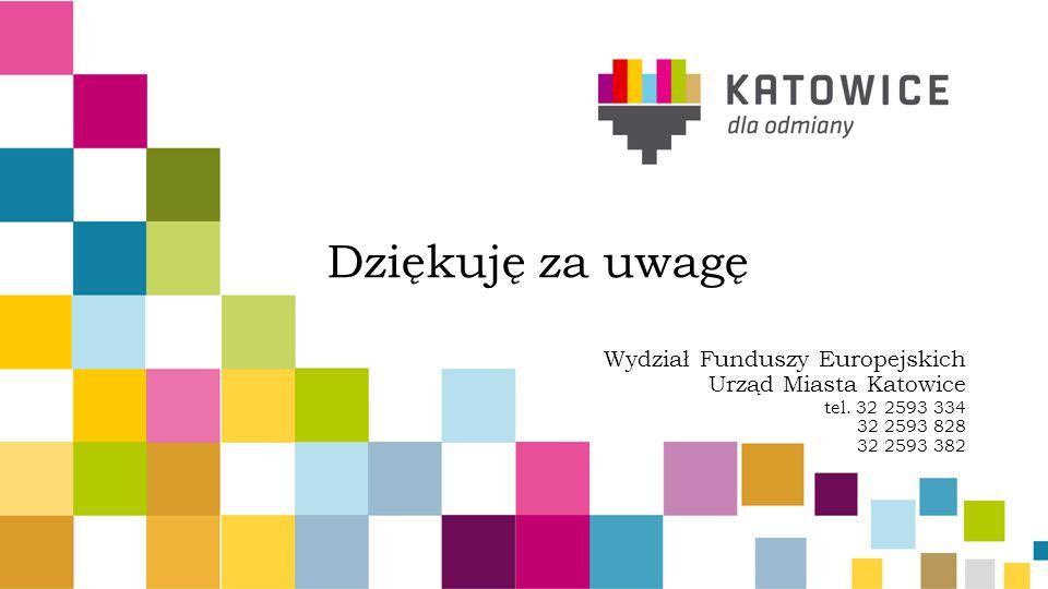 Dziękuję za uwagę Wydział Funduszy Europejskich Urząd Miasta Katowice tel. 32 2593 334 32 2593 828 32 2593 382