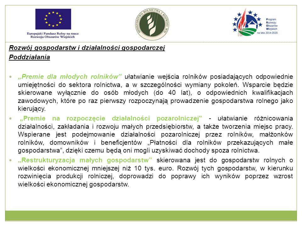 Pomoc w rozpoczęciu działalności gospodarczej na rzecz młodych rolników Zakres wsparcia: pomoc przyznaje się w związku z rozpoczynaniem prowadzenia gospodarstwa rolnego.