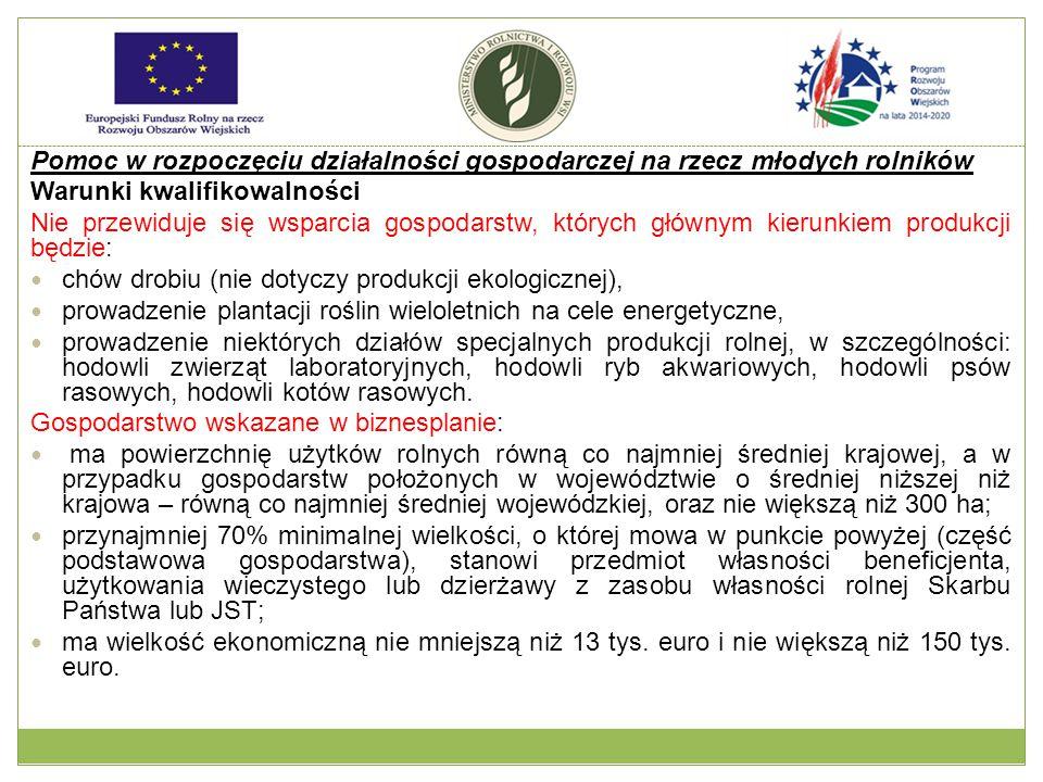 Płatności dla rolników przekazujących małe gospodarstwa Warunki kwalifikowalności: Gospodarstwo przejmujące grunty od beneficjenta musi posiadać lub osiągnąć, po przejęciu gruntów od beneficjenta działania, co najmniej wielkość odpowiadającą: - średniej wielkości gospodarstwa w Polsce lub - średniej wielkości gospodarstwa w danym województwie, jeśli średnia powierzchnia gospodarstw w danym województwie jest większa niż średnia wielkość gospodarstwa w Polsce.