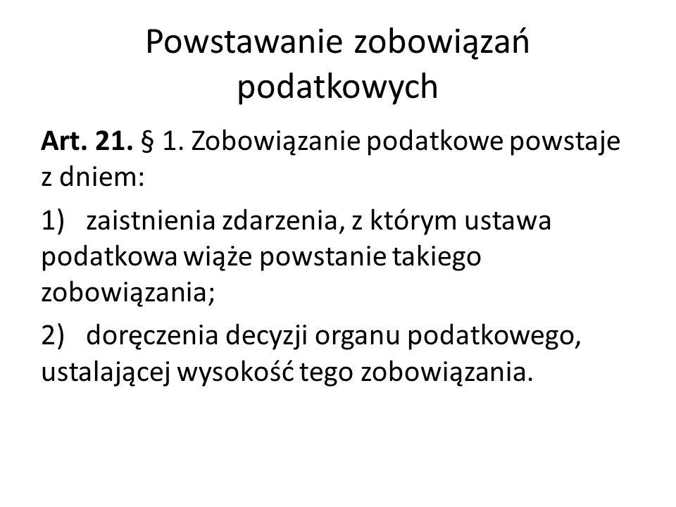 Powstawanie zobowiązań podatkowych Art.21. § 1.
