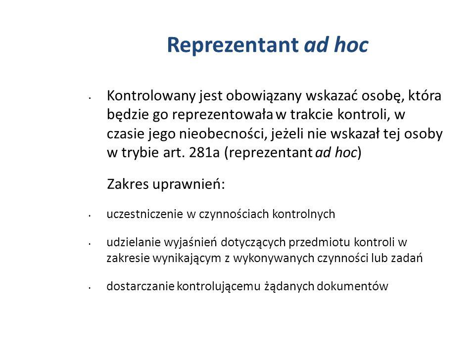 Reprezentant ad hoc Kontrolowany jest obowiązany wskazać osobę, która będzie go reprezentowała w trakcie kontroli, w czasie jego nieobecności, jeżeli nie wskazał tej osoby w trybie art.