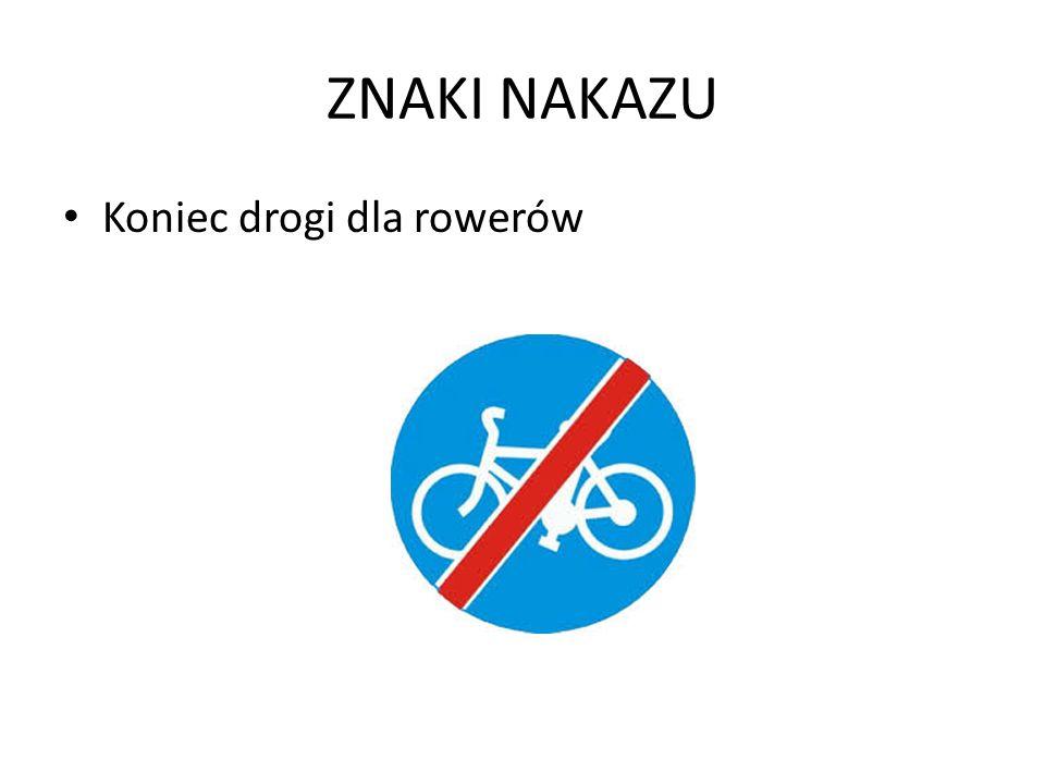 ZNAKI NAKAZU Koniec drogi dla rowerów