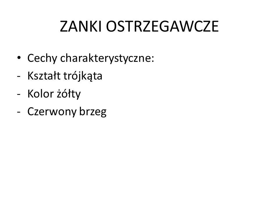 ZANKI OSTRZEGAWCZE Cechy charakterystyczne: -Kształt trójkąta -Kolor żółty -Czerwony brzeg