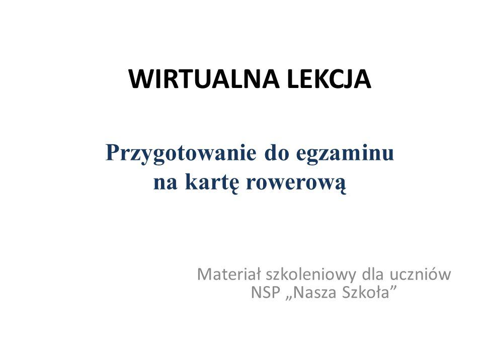 """WIRTUALNA LEKCJA Materiał szkoleniowy dla uczniów NSP """"Nasza Szkoła Przygotowanie do egzaminu na kartę rowerową"""