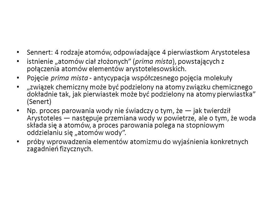"""Sennert: 4 rodzaje atomów, odpowiadające 4 pierwiastkom Arystotelesa istnienie """"atomów ciał złożonych (prima mista), powstających z połączenia atomów elementów arystotelesowskich."""