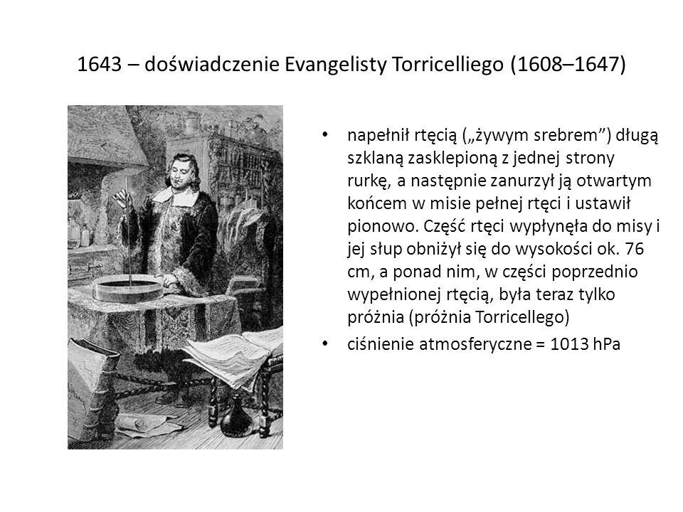 """1643 – doświadczenie Evangelisty Torricelliego (1608–1647) napełnił rtęcią (""""żywym srebrem ) długą szklaną zasklepioną z jednej strony rurkę, a następnie zanurzył ją otwartym końcem w misie pełnej rtęci i ustawił pionowo."""