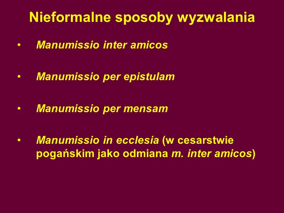 Nieformalne sposoby wyzwalania Manumissio inter amicos Manumissio per epistulam Manumissio per mensam Manumissio in ecclesia (w cesarstwie pogańskim jako odmiana m.