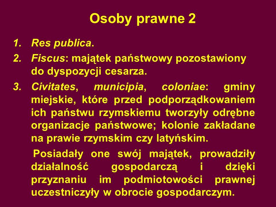 Osoby prawne 2 1.Res publica.2.Fiscus: majątek państwowy pozostawiony do dyspozycji cesarza.