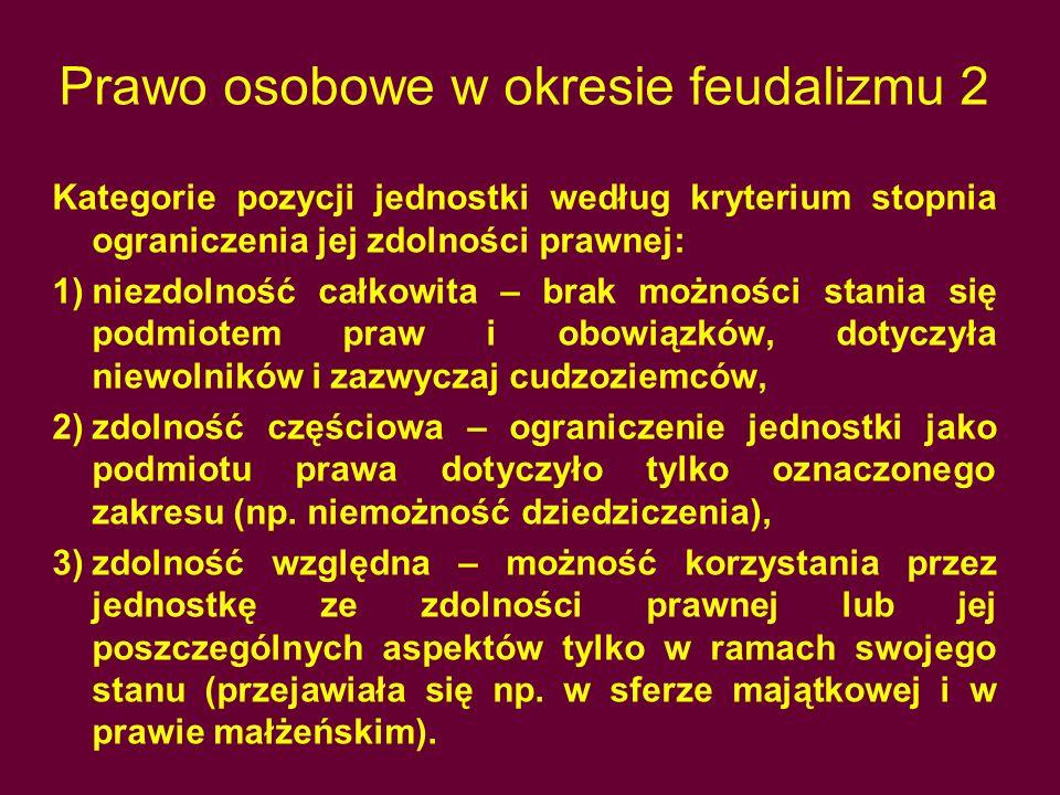 Prawo osobowe w okresie feudalizmu 2 Kategorie pozycji jednostki według kryterium stopnia ograniczenia jej zdolności prawnej: 1)niezdolność całkowita