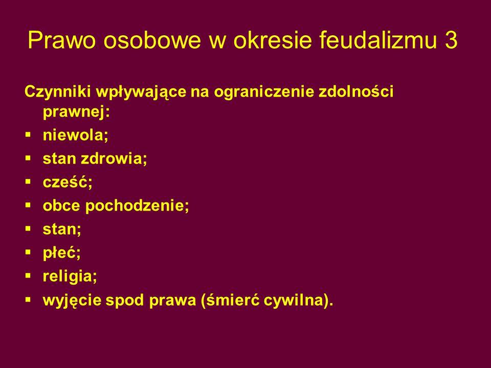 Prawo osobowe w okresie feudalizmu 3 Czynniki wpływające na ograniczenie zdolności prawnej:  niewola;  stan zdrowia;  cześć;  obce pochodzenie; 