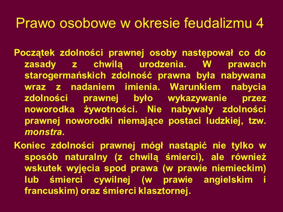 Prawo osobowe w okresie feudalizmu 4 Początek zdolności prawnej osoby następował co do zasady z chwilą urodzenia. W prawach starogermańskich zdolność