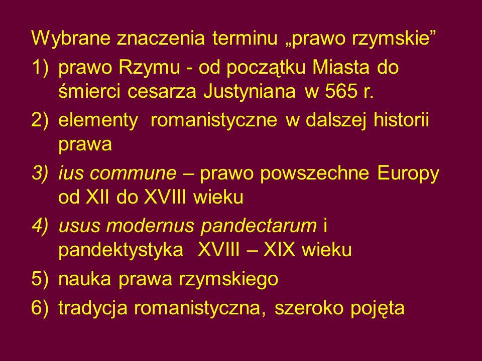 """Wybrane znaczenia terminu """"prawo rzymskie"""" 1)prawo Rzymu - od początku Miasta do śmierci cesarza Justyniana w 565 r. 2)elementy romanistyczne w dalsze"""