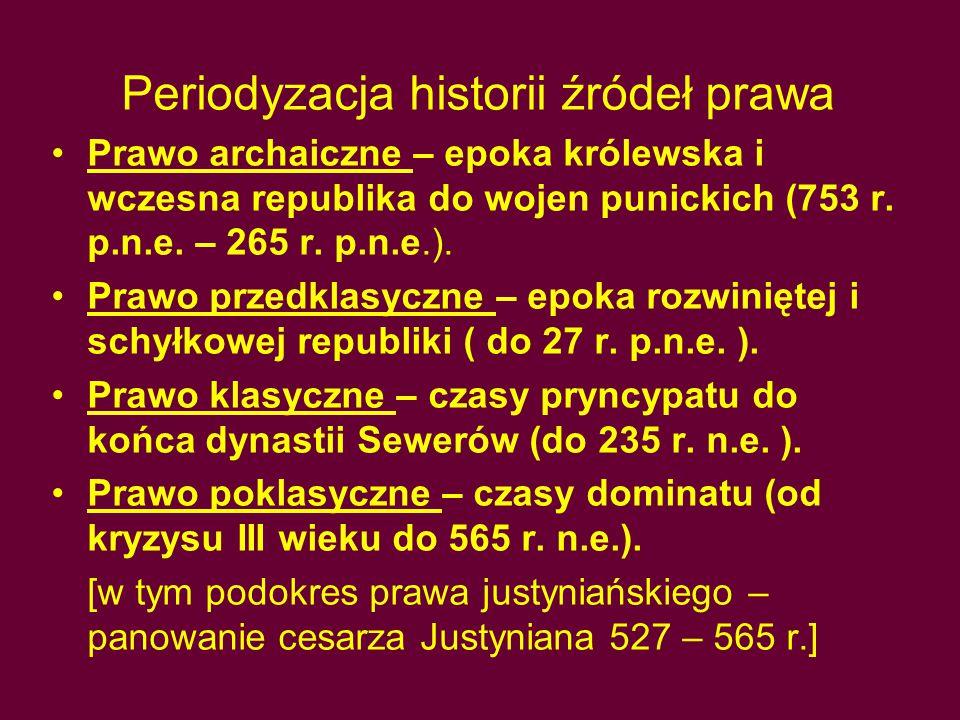 Periodyzacja historii źródeł prawa Prawo archaiczne – epoka królewska i wczesna republika do wojen punickich (753 r. p.n.e. – 265 r. p.n.e.). Prawo pr