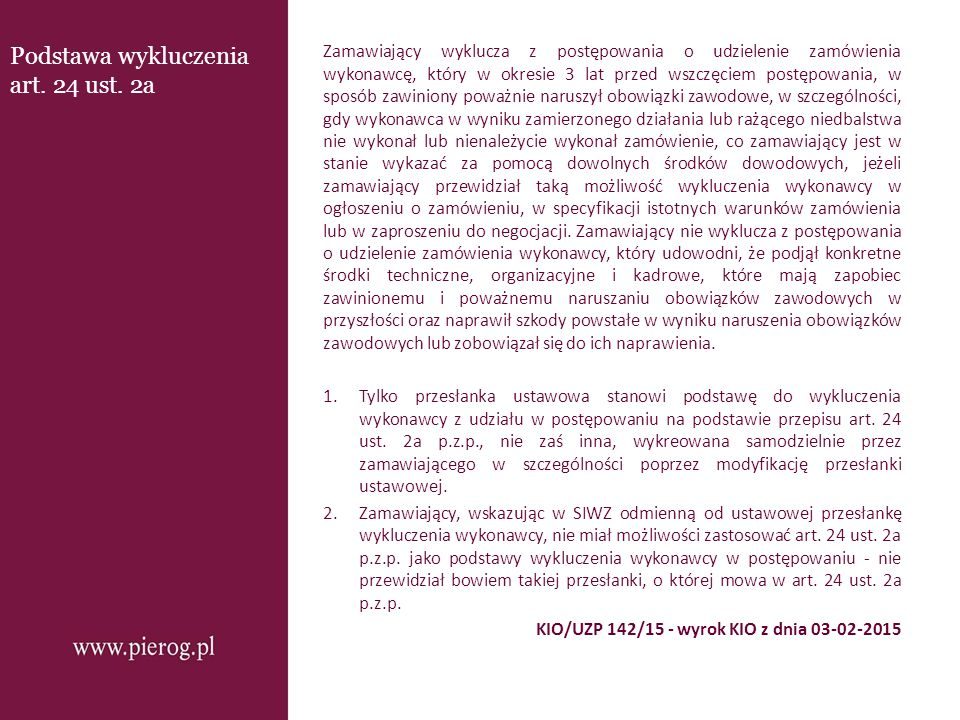 Podstawa wykluczenia art. 24 ust. 2a Zamawiający wyklucza z postępowania o udzielenie zamówienia wykonawcę, który w okresie 3 lat przed wszczęciem pos