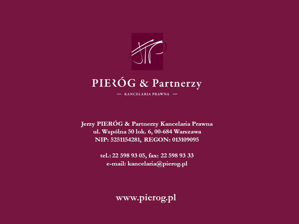 Jerzy PIERÓG & Partnerzy Kancelaria Prawna ul. Wspólna 50 lok. 6, 00-684 Warszawa NIP: 5251154281, REGON: 013109095 tel.: 22 598 93 05, fax: 22 598 93