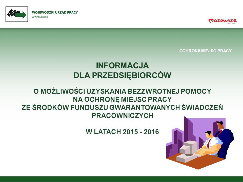 OCHRONA MIEJSC PRACY TU ZNAJDZIESZ INFORMACJE W województwie mazowieckim aktualne informacje dotyczące otrzymania pomocy ze środków Funduszu Gwarantowanych Świadczeń Pracowniczych w zakresie: -bezzwrotnej pomocy związanej z ochroną miejsc pracy; - w związku z niewypłaconymi świadczeniami w warunkach niewypłacalności pracodawcy; można uzyskać pod numerami: 22 632 21 74 22 632 33 64 oraz na stronie www.wup.mazowsze.plwww.wup.mazowsze.pl wupwarszawa.praca.gov.pl w zakładce Wydział Funduszu Gwarantowanych Świadczeń Pracowniczych.