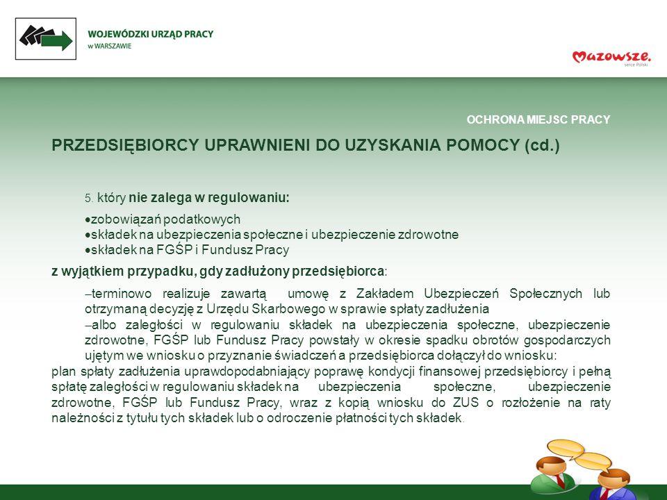OCHRONA MIEJSC PRACY PRZEDSIĘBIORCY UPRAWNIENI DO UZYSKANIA POMOCY (cd.) 5.