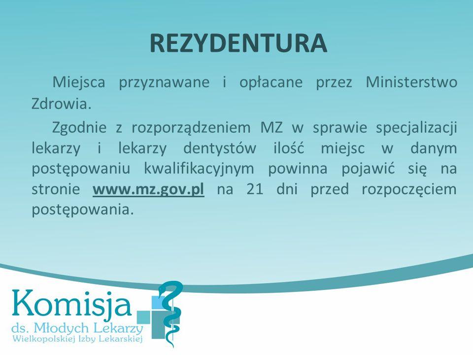 REZYDENTURA Miejsca przyznawane i opłacane przez Ministerstwo Zdrowia. Zgodnie z rozporządzeniem MZ w sprawie specjalizacji lekarzy i lekarzy dentystó
