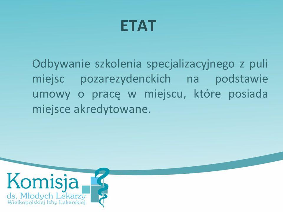 ETAT Odbywanie szkolenia specjalizacyjnego z puli miejsc pozarezydenckich na podstawie umowy o pracę w miejscu, które posiada miejsce akredytowane.