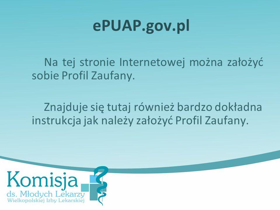 ePUAP.gov.pl Na tej stronie Internetowej można założyć sobie Profil Zaufany. Znajduje się tutaj również bardzo dokładna instrukcja jak należy założyć