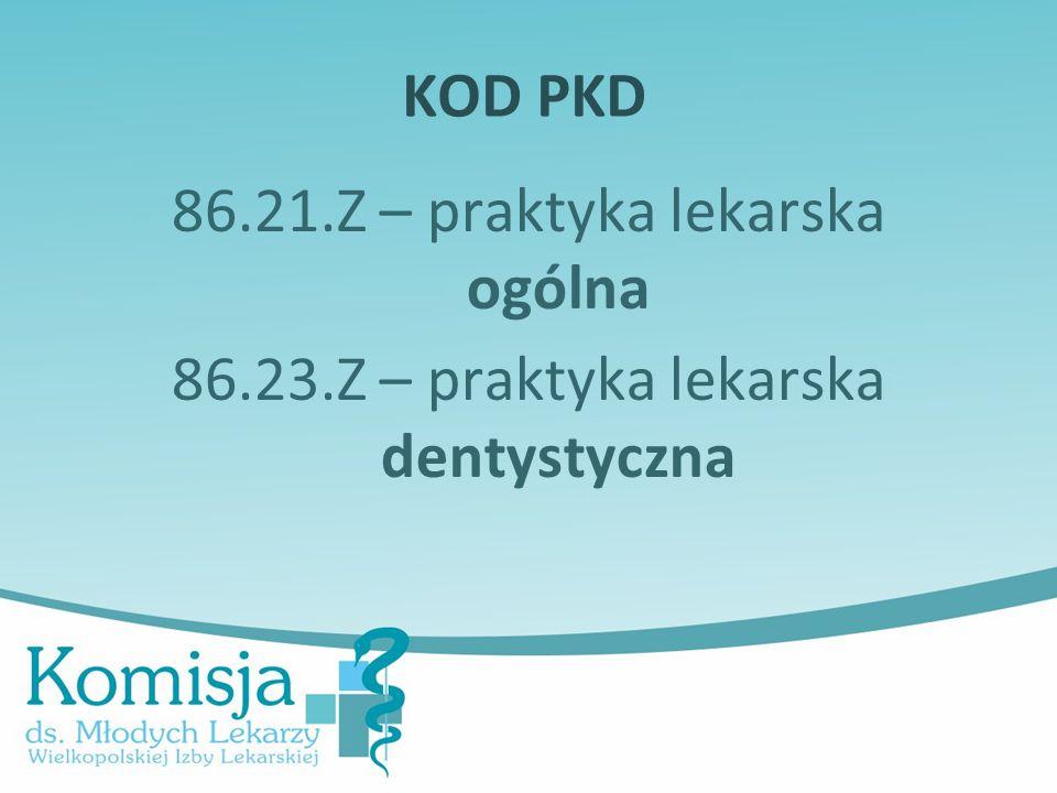 KOD PKD 86.21.Z – praktyka lekarska ogólna 86.23.Z – praktyka lekarska dentystyczna