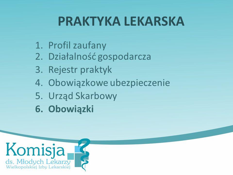 PRAKTYKA LEKARSKA 1.Profil zaufany 2.Działalność gospodarcza 3.Rejestr praktyk 4.Obowiązkowe ubezpieczenie 5.Urząd Skarbowy 6.Obowiązki