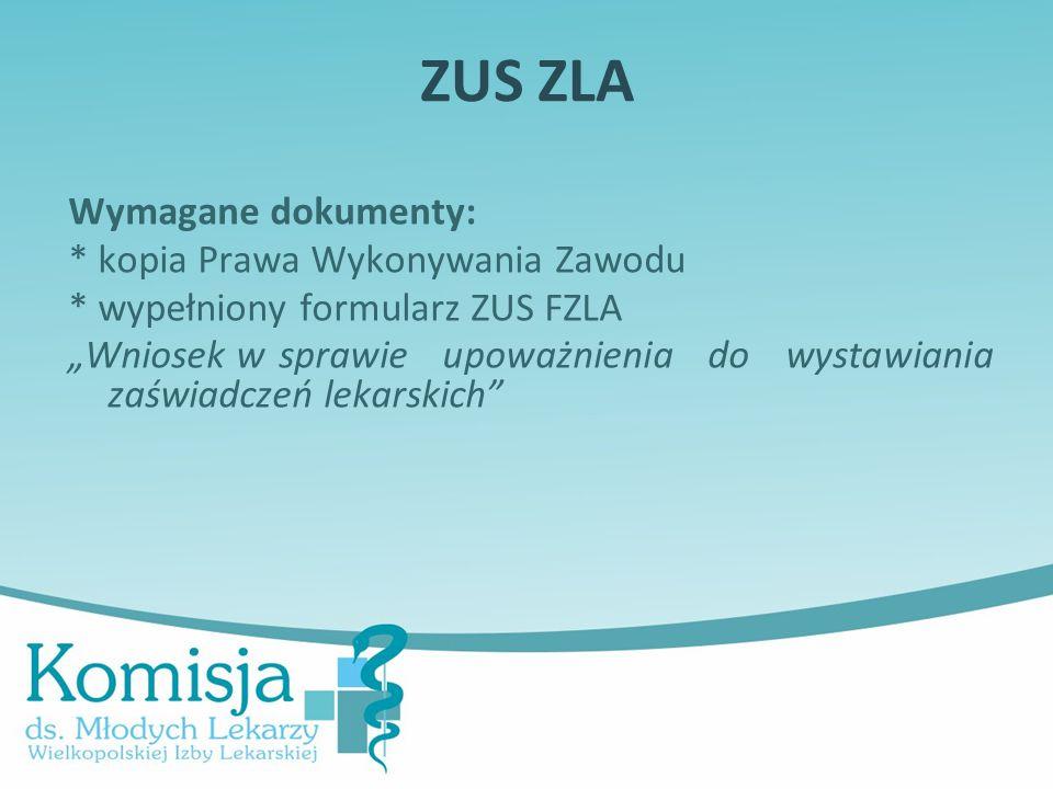 """ZUS ZLA Wymagane dokumenty: * kopia Prawa Wykonywania Zawodu * wypełniony formularz ZUS FZLA """"Wniosek w sprawie upoważnienia do wystawiania zaświadczeń lekarskich"""