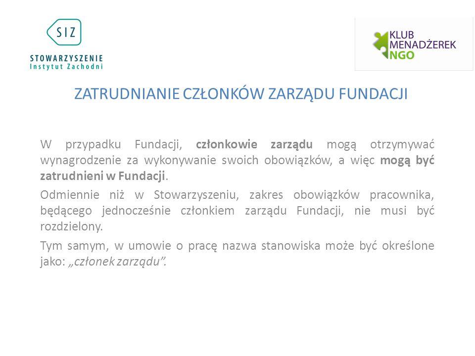 W przypadku Fundacji, członkowie zarządu mogą otrzymywać wynagrodzenie za wykonywanie swoich obowiązków, a więc mogą być zatrudnieni w Fundacji.