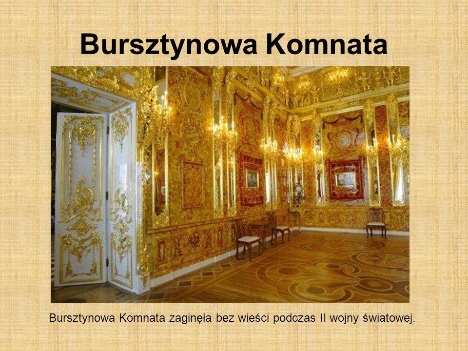 Bursztynowa Komnata Bursztynowa Komnata zaginęła bez wieści podczas II wojny światowej.
