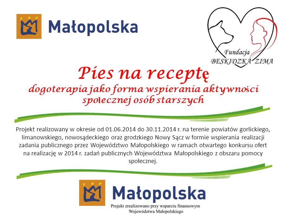 Pies na recept ę dogoterapia jako forma wspierania aktywno ś ci spo ł ecznej osób starszych Projekt realizowany w okresie od 01.06.2014 do 30.11.2014