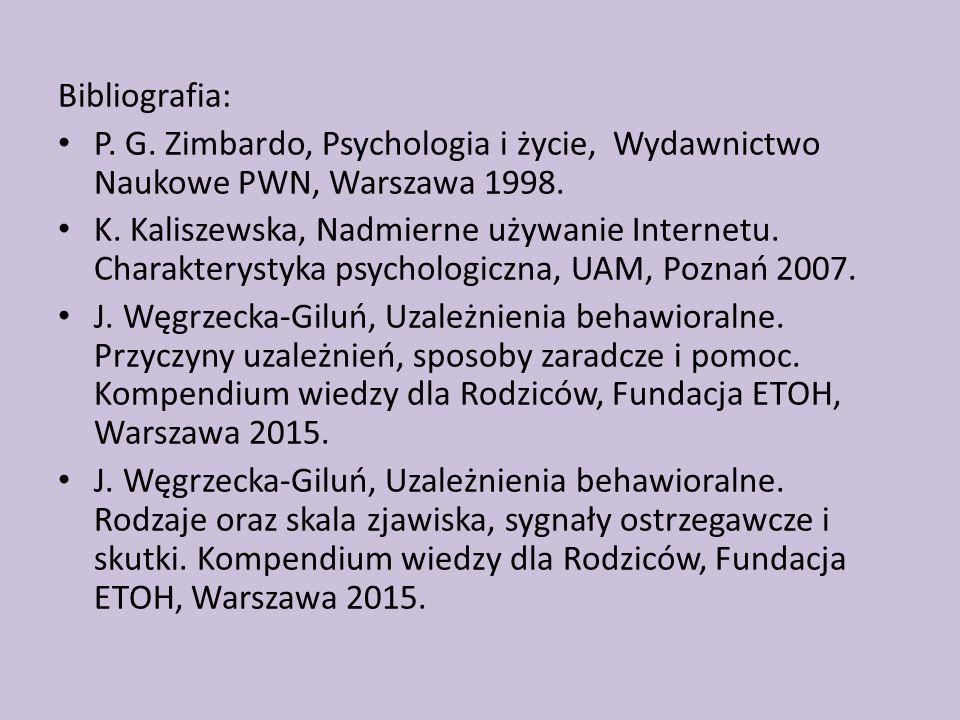 Bibliografia: P. G. Zimbardo, Psychologia i życie, Wydawnictwo Naukowe PWN, Warszawa 1998. K. Kaliszewska, Nadmierne używanie Internetu. Charakterysty