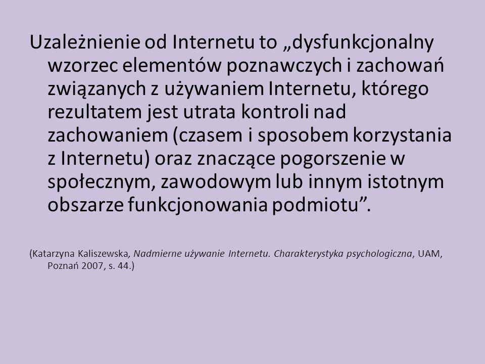 """Uzależnienie od Internetu to """"dysfunkcjonalny wzorzec elementów poznawczych i zachowań związanych z używaniem Internetu, którego rezultatem jest utrat"""